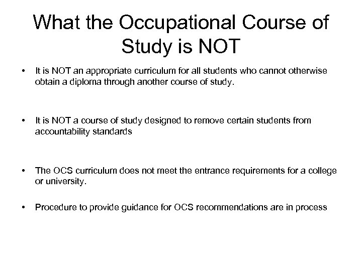 What the Occupational Course of Study is NOT • It is NOT an appropriate