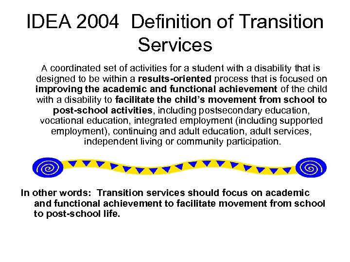 IDEA 2004 Definition of Transition Services A coordinated set of activities for a student