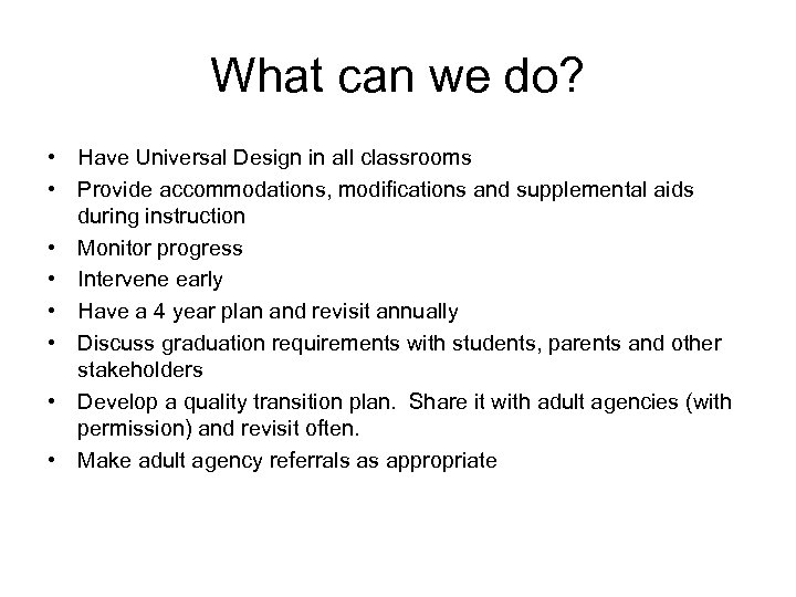 What can we do? • Have Universal Design in all classrooms • Provide accommodations,