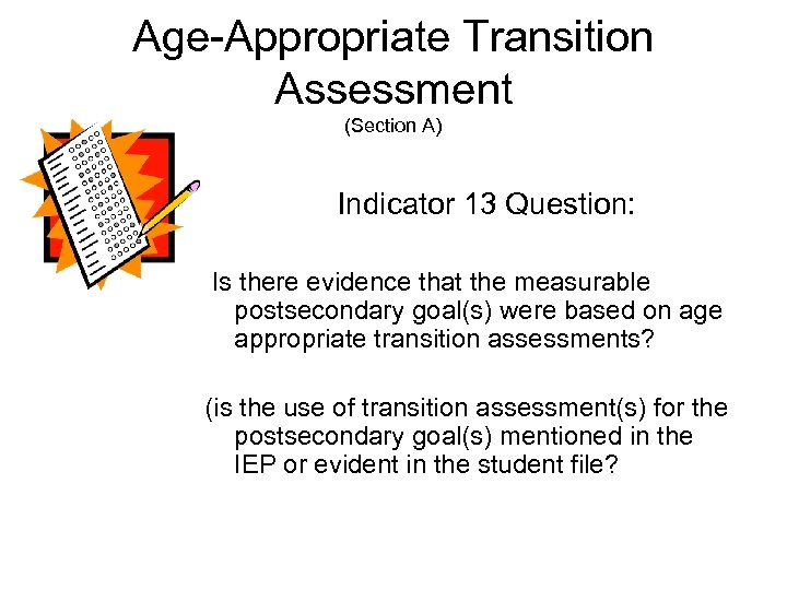 Age-Appropriate Transition Assessment (Section A) Indicator 13 Question: Is there evidence that the measurable
