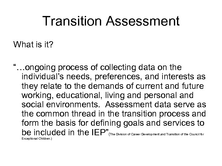 """Transition Assessment What is it? """"…ongoing process of collecting data on the individual's needs,"""