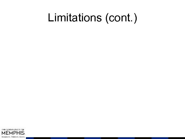 Limitations (cont. )