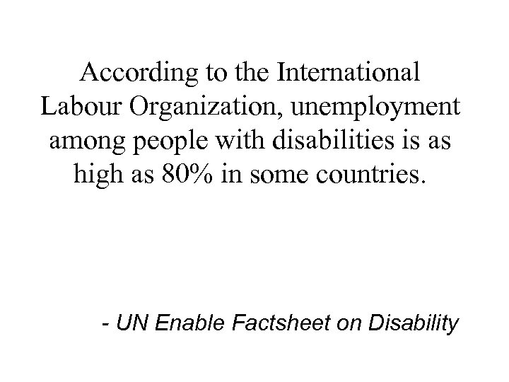 According to the International Labour Organization, unemployment among people with disabilities is as high