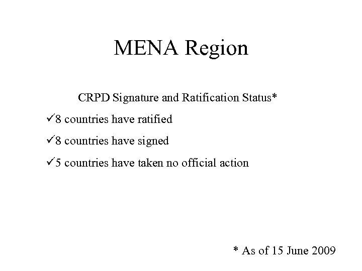 MENA Region CRPD Signature and Ratification Status* ü 8 countries have ratified ü 8