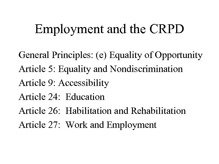 Employment and the CRPD General Principles: (e) Equality of Opportunity Article 5: Equality and