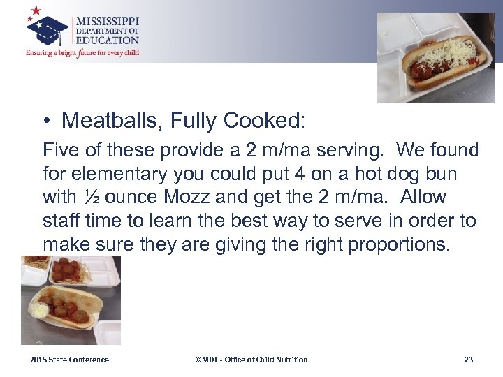 • Meatballs, Fully Cooked: Five of these provide a 2 m/ma serving. We