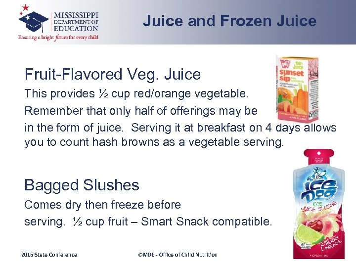Juice and Frozen Juice Fruit-Flavored Veg. Juice This provides ½ cup red/orange vegetable. Remember