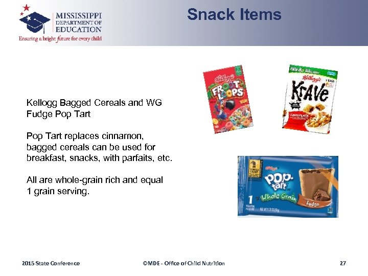 Snack Items Kellogg Bagged Cereals and WG Fudge Pop Tart replaces cinnamon, bagged cereals