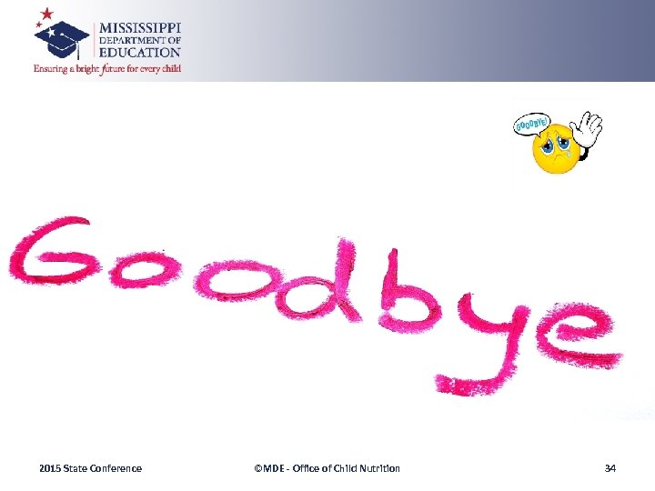 GOODBYE 2015 State Conference ©MDE - Office of Child Nutrition 34
