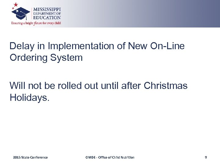 Delay in Implementation of New On-Line Ordering System Will not be rolled out until