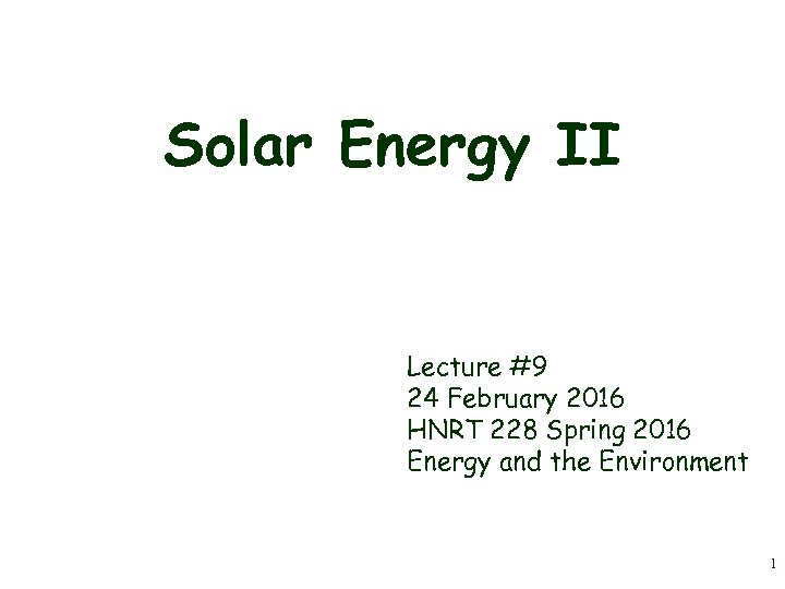 Solar Energy II Lecture #9 24 February 2016 HNRT 228 Spring 2016 Energy and