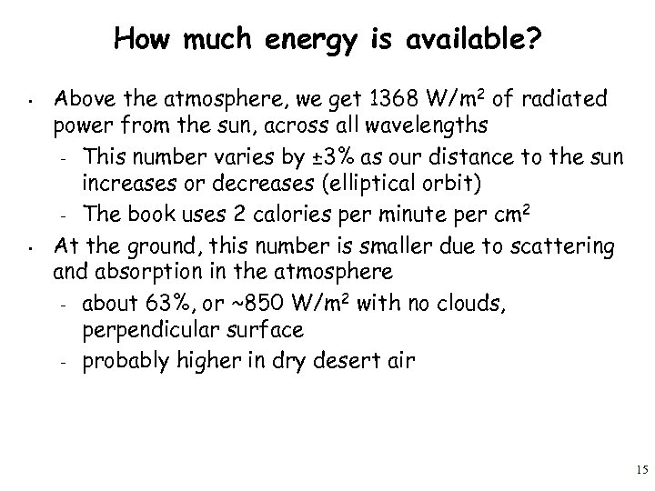 How much energy is available? • • Above the atmosphere, we get 1368 W/m
