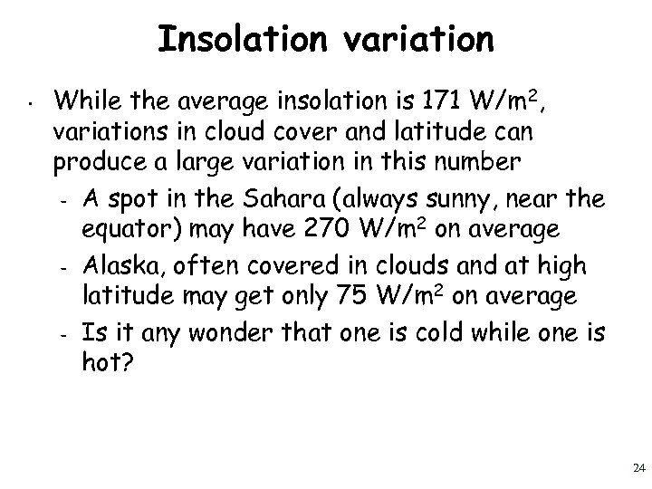 Insolation variation • While the average insolation is 171 W/m 2, variations in cloud