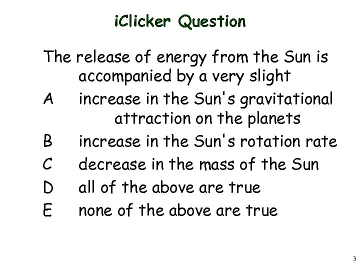 i. Clicker Question The release of energy from the Sun is accompanied by a