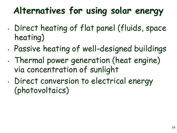 Alternatives for using solar energy • • Direct heating of flat panel (fluids, space