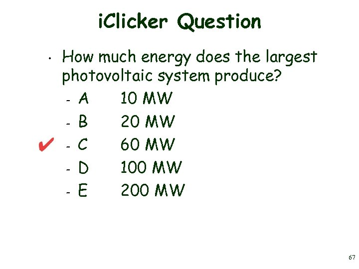 i. Clicker Question • How much energy does the largest photovoltaic system produce? –