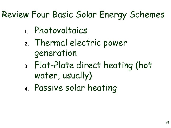 Review Four Basic Solar Energy Schemes 1. 2. 3. 4. Photovoltaics Thermal electric power