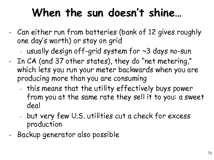 When the sun doesn't shine… • • • Can either run from batteries (bank