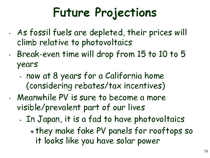 Future Projections • • • As fossil fuels are depleted, their prices will climb