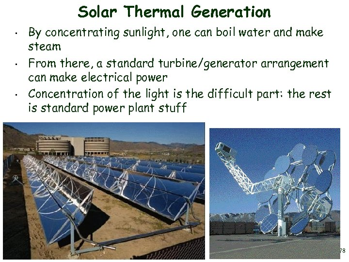 Solar Thermal Generation • • • By concentrating sunlight, one can boil water and