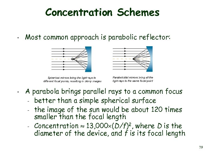 Concentration Schemes • • Most common approach is parabolic reflector: A parabola brings parallel