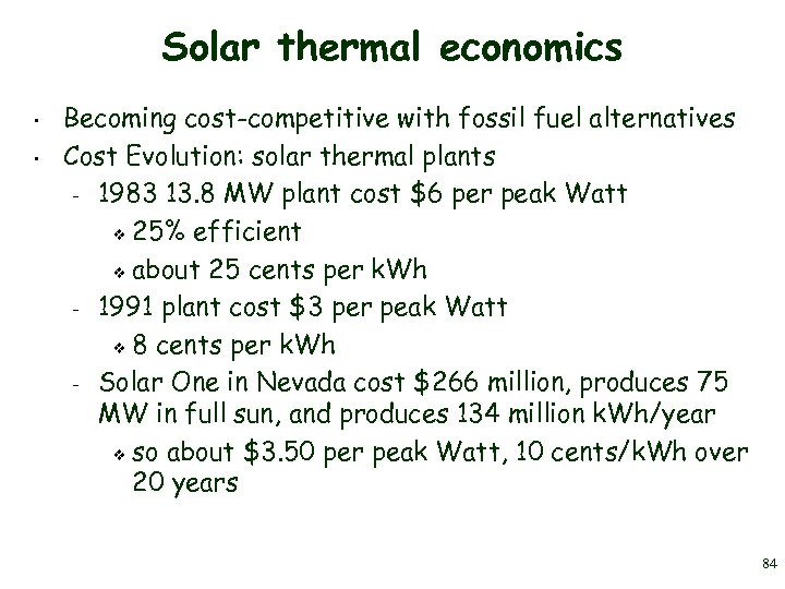 Solar thermal economics • • Becoming cost-competitive with fossil fuel alternatives Cost Evolution: solar