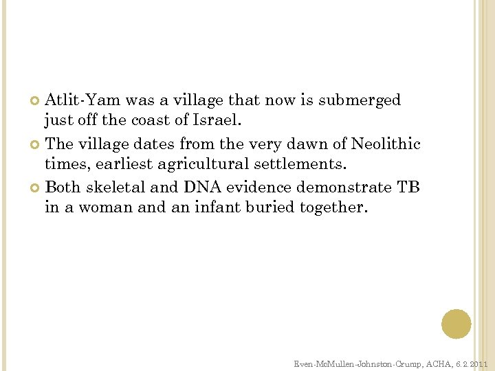 Atlit-Yam was a village that now is submerged just off the coast of Israel.