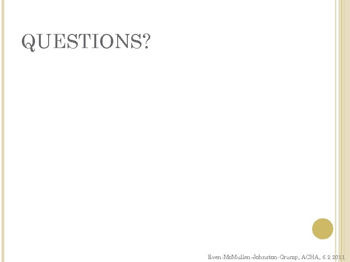 QUESTIONS? Even-Mc. Mullen-Johnston-Crump, ACHA, 6. 2. 2011