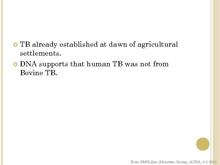 TB already established at dawn of agricultural settlements. DNA supports that human TB was