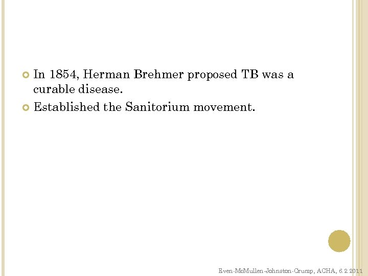 In 1854, Herman Brehmer proposed TB was a curable disease. Established the Sanitorium movement.