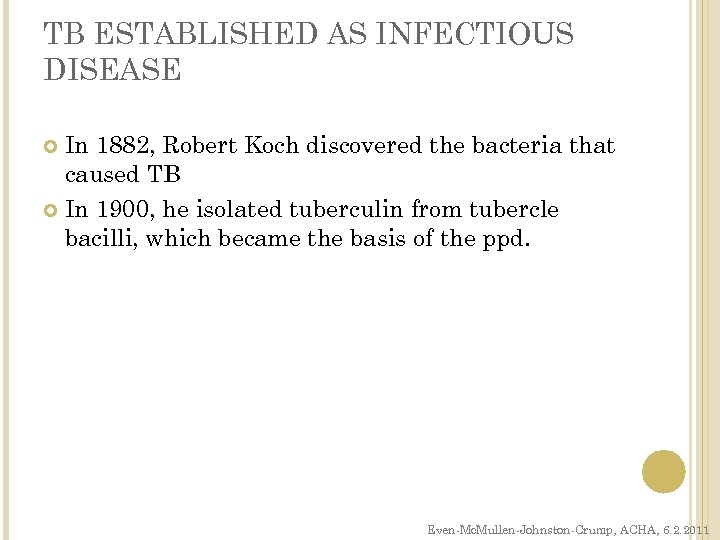 TB ESTABLISHED AS INFECTIOUS DISEASE In 1882, Robert Koch discovered the bacteria that caused