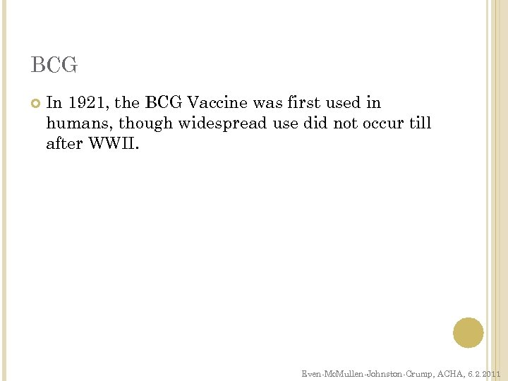 BCG In 1921, the BCG Vaccine was first used in humans, though widespread use