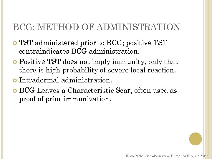 BCG: METHOD OF ADMINISTRATION TST administered prior to BCG; positive TST contraindicates BCG administration.