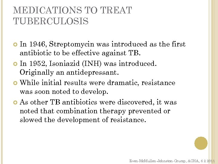 MEDICATIONS TO TREAT TUBERCULOSIS In 1946, Streptomycin was introduced as the first antibiotic to