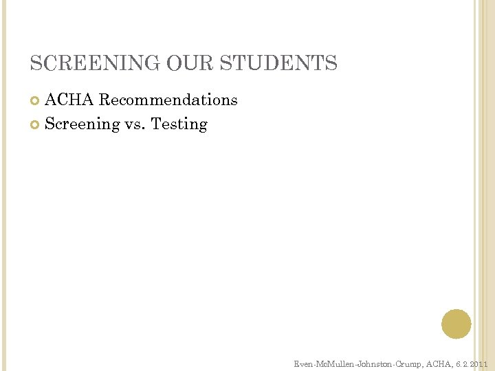 SCREENING OUR STUDENTS ACHA Recommendations Screening vs. Testing Even-Mc. Mullen-Johnston-Crump, ACHA, 6. 2. 2011
