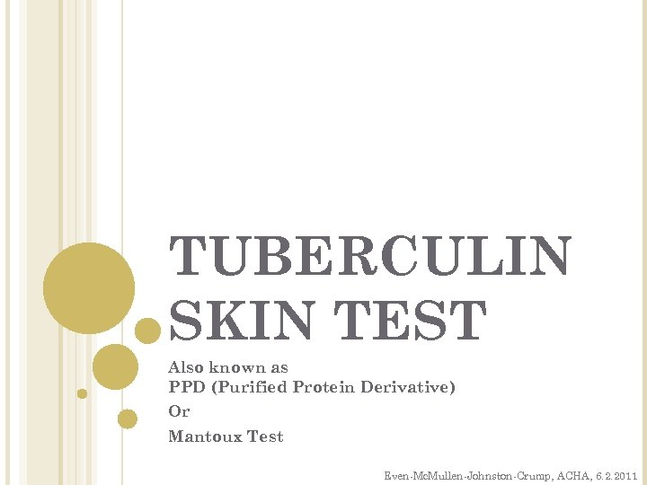TUBERCULIN SKIN TEST Also known as PPD (Purified Protein Derivative) Or Mantoux Test Even-Mc.