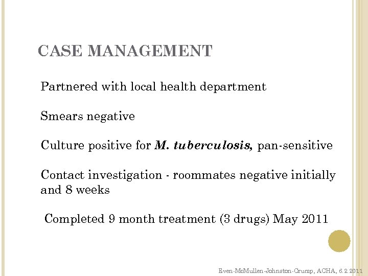 CASE MANAGEMENT Partnered with local health department Smears negative Culture positive for M. tuberculosis,