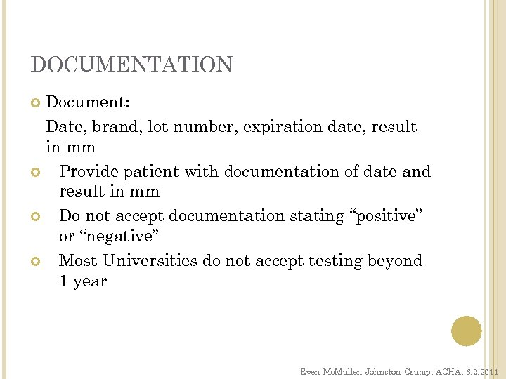 DOCUMENTATION Document: Date, brand, lot number, expiration date, result in mm Provide patient with