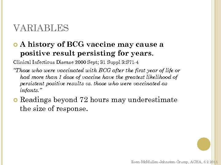 VARIABLES A history of BCG vaccine may cause a positive result persisting for years.