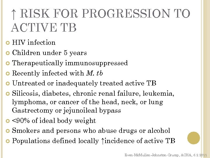 ↑ RISK FOR PROGRESSION TO ACTIVE TB HIV infection Children under 5 years Therapeutically