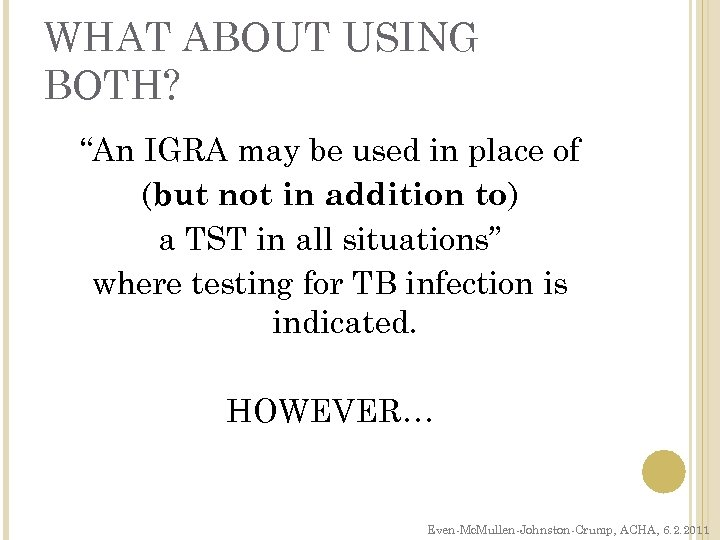 "WHAT ABOUT USING BOTH? ""An IGRA may be used in place of (but not"