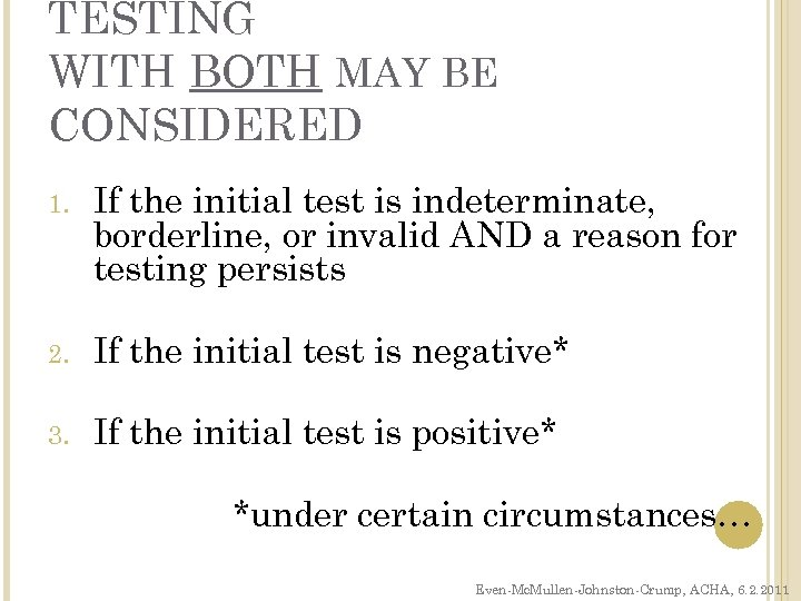 TESTING WITH BOTH MAY BE CONSIDERED 1. If the initial test is indeterminate, borderline,
