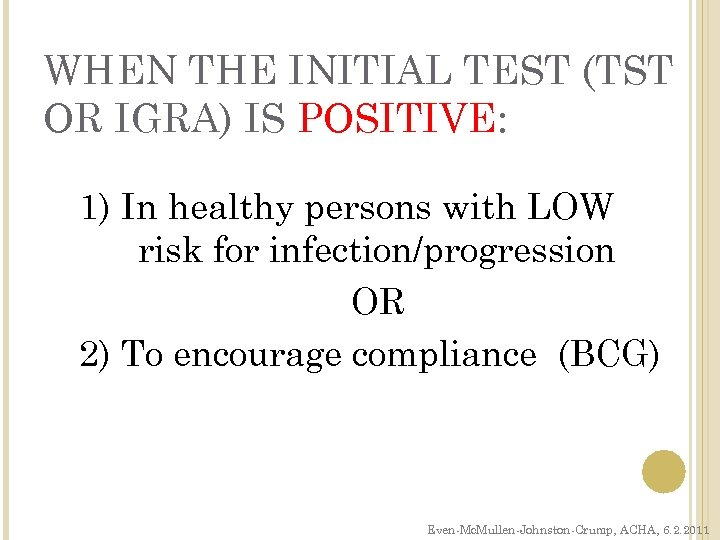WHEN THE INITIAL TEST (TST OR IGRA) IS POSITIVE: 1) In healthy persons with