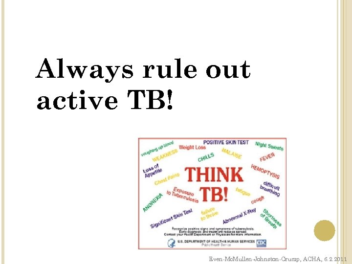 Always rule out active TB! Even-Mc. Mullen-Johnston-Crump, ACHA, 6. 2. 2011