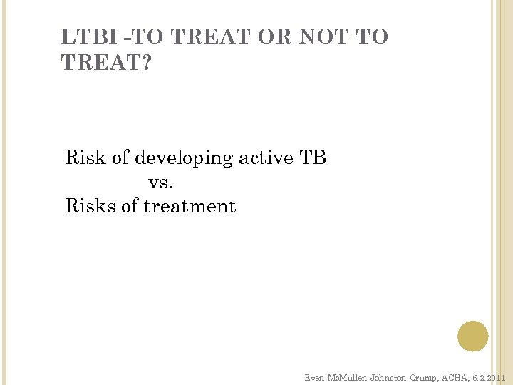 LTBI -TO TREAT OR NOT TO TREAT? Risk of developing active TB vs. Risks