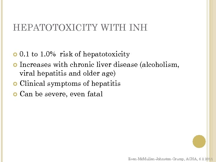 HEPATOTOXICITY WITH INH 0. 1 to 1. 0% risk of hepatotoxicity Increases with chronic