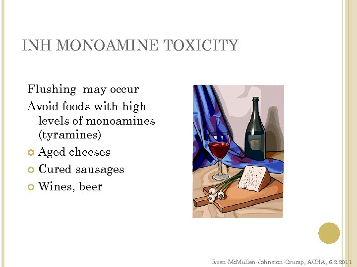 INH MONOAMINE TOXICITY Flushing may occur Avoid foods with high levels of monoamines (tyramines)