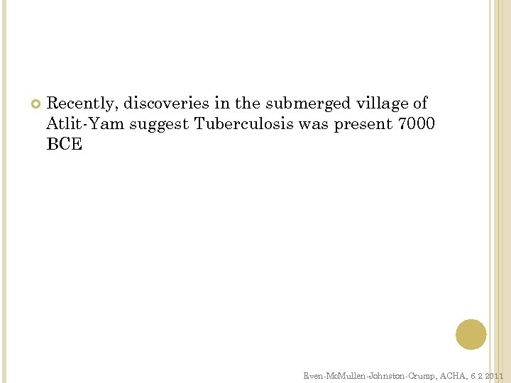 Recently, discoveries in the submerged village of Atlit-Yam suggest Tuberculosis was present 7000
