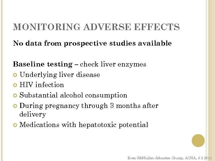 MONITORING ADVERSE EFFECTS No data from prospective studies available Baseline testing – check liver