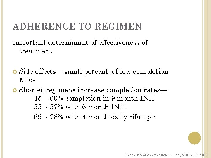 ADHERENCE TO REGIMEN Important determinant of effectiveness of treatment Side effects - small percent
